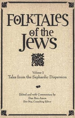 Folktales of the Jews, Volume 1: Tales from the Sephardic Dispersion  -     Edited By: Dan Ben-Amos     By: Edited by Dan Ben-Amos
