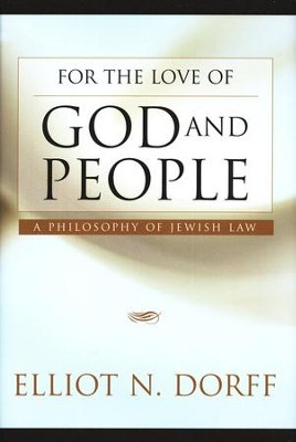 For the Love of God and People: A Philosophy of Jewish Law  -     By: Elliot N. Dorff
