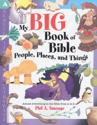 My Big Book of Bible People, Places and Things  -     By: Phil Smouse