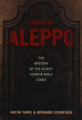 Crown of Aleppo: The Mystery of the Oldest Hebrew Bible Codex  -     By: Hayim Tawil, Bernard Schneider