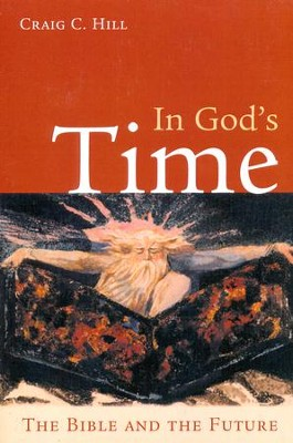 In God's Time: The Bible and the Future  -     By: Craig Hill