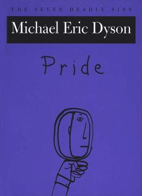 Pride: The Seven Deadly Sins  -     By: Micheal Eric Dyson