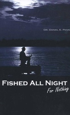Fished All Night For Nothing  -     By: Daniel E. Pann