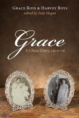 Grace: A China Diary, 1910-16  -     By: Grace Roys, Harvey Roys