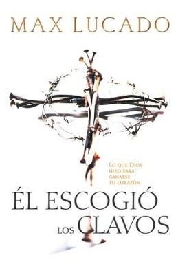 El Escogi&#243 los Clavos  (He Chose the Nails)   -     By: Max Lucado