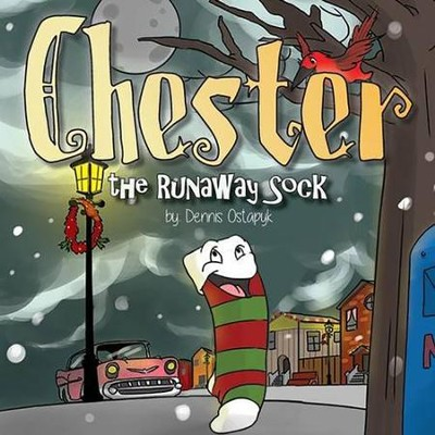 Chester, the Runaway Sock  -     By: Dennis Ostapyk