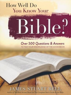 How Well Do You Know Your Bible? : Over 500 Questions and Answers to Test Your Knowledge of the Good Book  -     By: James Bell