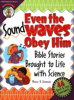 Even the Sound Waves Obey Him: Bible Stories Brought to Life with Science  -     By: Nancy B. Kennedy