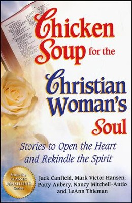 Chicken Soup for the Christian Woman's Soul: Stories to Open the Heart and Rekindle the Spirit  -     By: Jack Canfield, Mark Victor Hansen