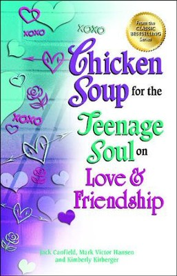 Chicken Soup for the Teenage Soul on Love & Friendship  -     By: Jack Canfield, Mark Victor Hansen