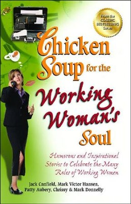 Chicken Soup for the Working Woman's Soul: Humorous and Inspirational Stories to Celebrate the Many Roles of Working Women  -     By: Jack Canfield, Mark Victor Hansen