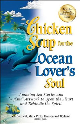 Chicken Soup for the Ocean Lover's Soul: Amazing Sea Stories and Wyland Artwork to Open the Heart and Rekindle the Spirit  -     By: Jack Canfield, Mark Victor Hansen