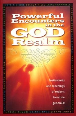 Powerful Encounters In The God Realm: Testimonies And Teachings Of Today's Frontline Generals  -     By: Patricia King