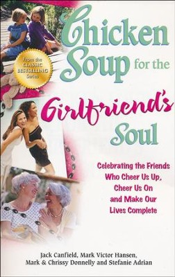 Chicken Soup for the Girlfriend's Soul: Celebrating the Friends Who Cheer Us Up, Cheer Us On and Make Our Lives Complete  -     By: Jack Canfield, Mark Victor Hansen