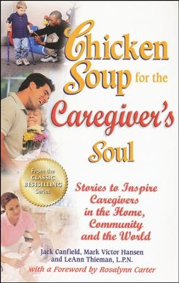 Chicken Soup for the Caregiver's Soul: Stories to Inspire Caregivers in the Home, Community and the World  -     By: Jack Canfield, Mark Victor Hansen