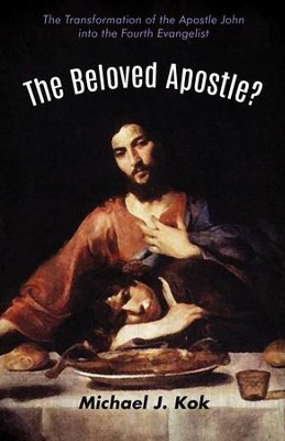 The Beloved Apostle?: The Transformation of the Apostle John into the Fourth Evangelist  -     By: Michael J. Kok