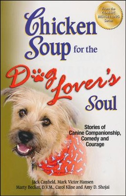 Chicken Soup for the Dog Lover's Soul: Stories of Canine Companionship, Comedy and Courage  -     By: Jack Canfield, Mark Victor Hansen