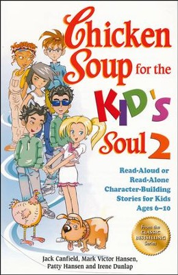 Chicken Soup for the Kid's Soul 2: Read-Aloud or Read-Alone Character-Building Stories for Kids Ages 6-10  -     By: Jack Canfield, Mark Victor Hansen