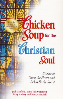 Chicken Soup for the Christian Soul: Stories to Open the Heart and Rekindle the Spirit  -     By: Jack Canfield, Mark Victor Hansen