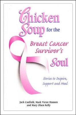 Chicken Soup for the Breast Cancer Survivor's Soul: Stories to Inspire, Support and Heal  -     By: Jack Canfield, Mark Victor Hansen