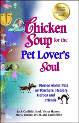 Chicken Soup for the Pet Lover's Soul: Stories About Pets as Teachers, Healers, Heroes and Friends  -     By: Jack Canfield, Mark Victor Hansen