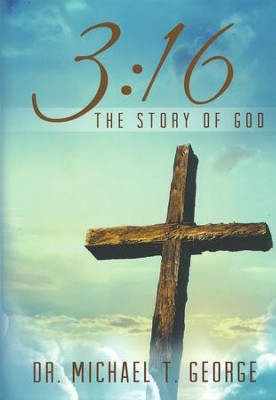 3:16: The Story of God  -     By: Dr. Michael T. George