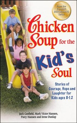 Chicken Soup for the Kid's Soul: Stories of Courage, Hope and Laughter  -     By: Jack Canfield, Mark Victor Hansen, Patty Hansen, Irene Dunlap