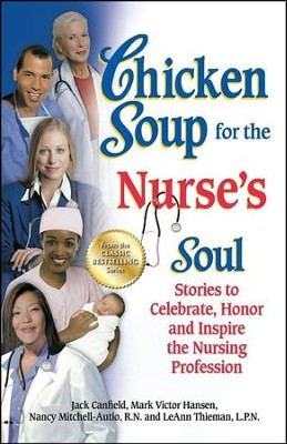 Chicken Soup for the Nurse's Soul: Second Dose: More Stories to Honor and Inspire Nurses  -     By: Jack Canfield, Mark Victor Hansen