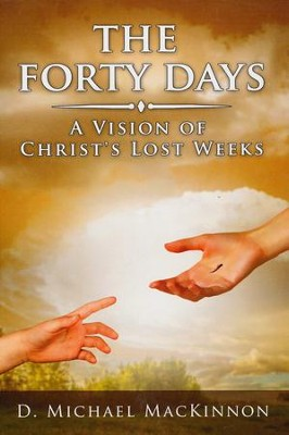 The Forty Days: A Vision of Christ's Lost Weeks  -     By: D. Michael MacKinnon