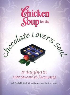Chicken Soup for the Chocolate Lover's Soul: Indulging in Our Sweetest Moments  -     By: Jack Canfield, Mark Victor Hansen
