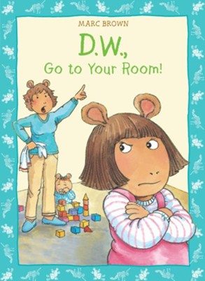 D.W., Go To Your Room  -     By: Marc Brown