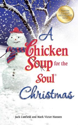 A Chicken Soup for the Soul Christmas: Stories to Warm Your Heart and Share with Family During the Holidays  -     By: Jack Canfield, Mark Victor Hansen