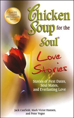 Chicken Soup for the Soul Love Stories: Stories of First Dates, Soul Mates, and Everlasting Love  -     By: Jack Canfield, Mark Victor Hansen