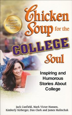 Chicken Soup for the College Soul: Inspiring and Humorous Stories About College  -     By: Jack Canfield, Mark Victor Hansen