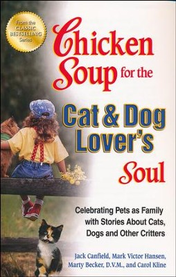 Chicken Soup for the Cat & Dog Lover's Soul: Celebrating Pets as Family with Stories About Cats, Dogs and Other Critters  -     By: Jack Canfield, Mark Victor Hansen