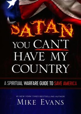 Satan, You Can't Have My Country: A Spiritual Warfare Guide to Save America  -     By: Mike Evans