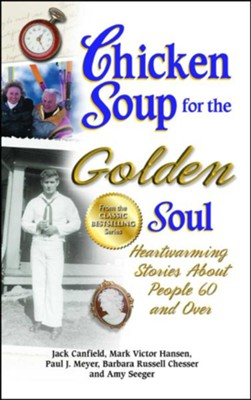 Chicken Soup for the Golden Soul: Heartwarming Stories About People 60 and Over  -     By: Jack Canfield, Mark Victor Hansen