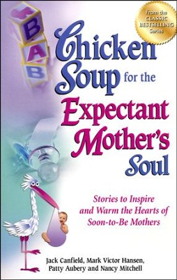 Chicken Soup for the Expectant Mother's Soul: Stories to Inspire and Warm the Hearts of Soon-to-Be Mothers  -     By: Jack Canfield, Mark Victor Hansen