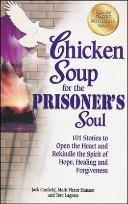 Chicken Soup for the Prisoner's Soul: 101 Stories to Open the Heart and Rekindle the Spirit of Hope, Healing and Forgiveness  -     By: Jack Canfield, Mark Victor Hansen