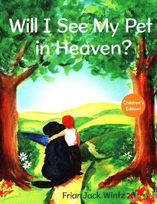 Will I See My Pet in Heaven?  -     By: Jack Wintz