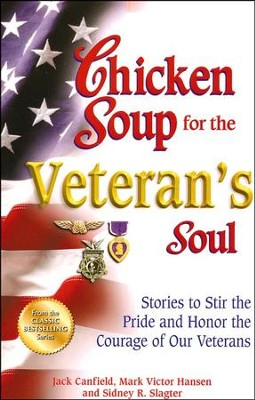 Chicken Soup for the Veteran's Soul: Stories to Stir the Pride and Honor the Courage of Our Veterans  -     By: Jack Canfield, Mark Victor Hansen