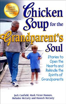 Chicken Soup for the Grandparent's Soul: Stories to Open the Hearts and Rekindle the Spirits of Grandparents  -     By: Jack Canfield, Mark Victor Hansen