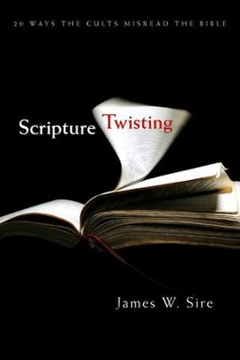 Scripture Twisting: 20 Ways the Cults Misread the Bible   -     By: James W. Sire