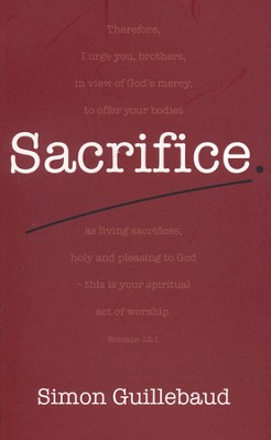 Sacrifice - Costly Grace and Glorious Privilege   -     By: Simon Guillebaud