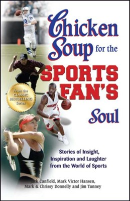 Chicken Soup for the Sports Fan's Soul: Stories of Insight, Inspiration and Laughter in the World of Sports  -     By: Jack Canfield, Mark Victor Hansen
