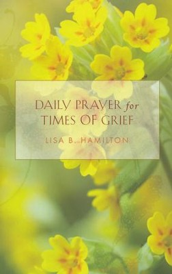 Daily Prayer for Times of Grief  -     By: Lisa B. Hamilton