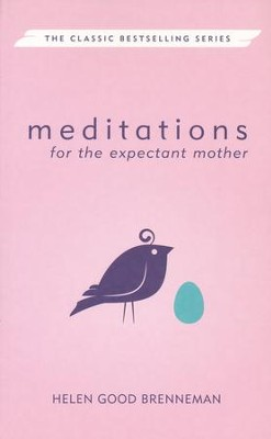 Meditations for the Expectant Mother  -     By: Helen G. Brenneman