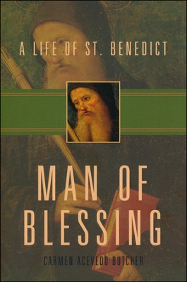 Man of Blessing: A Life of St. Benedict  -     By: Carmen Acevedo Butcher