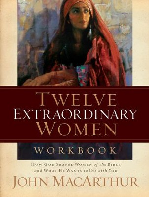 Twelve Extraordinary Women Workbook - eBook  -     By: John MacArthur