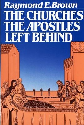 The Churches the Apostles Left Behind   -     By: Raymond Brown
